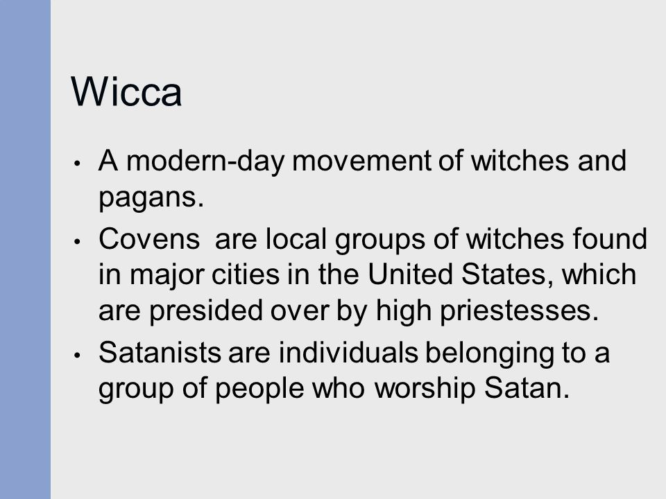 Wicca A modern-day movement of witches and pagans.