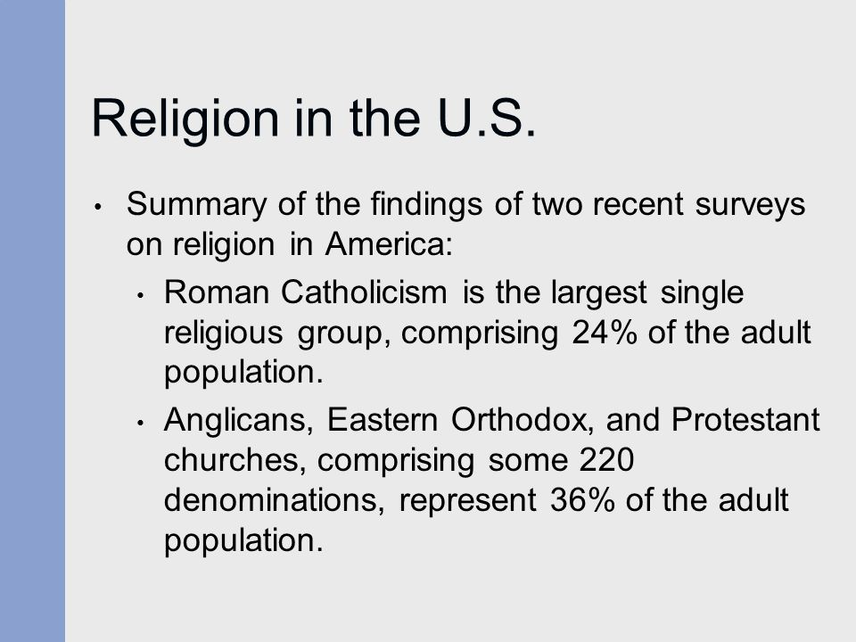 Religion in the U.S. Summary of the findings of two recent surveys on religion in America: Roman Catholicism is the largest single religious group, co