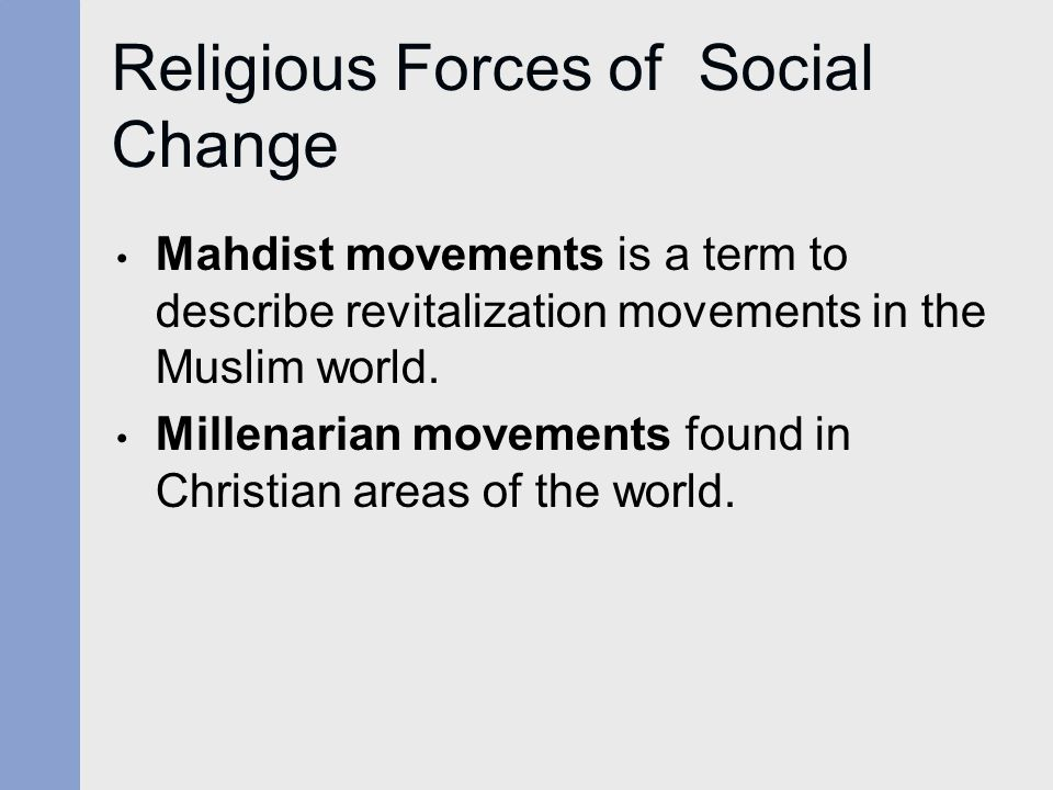 Religious Forces of Social Change Mahdist movements is a term to describe revitalization movements in the Muslim world. Millenarian movements found in