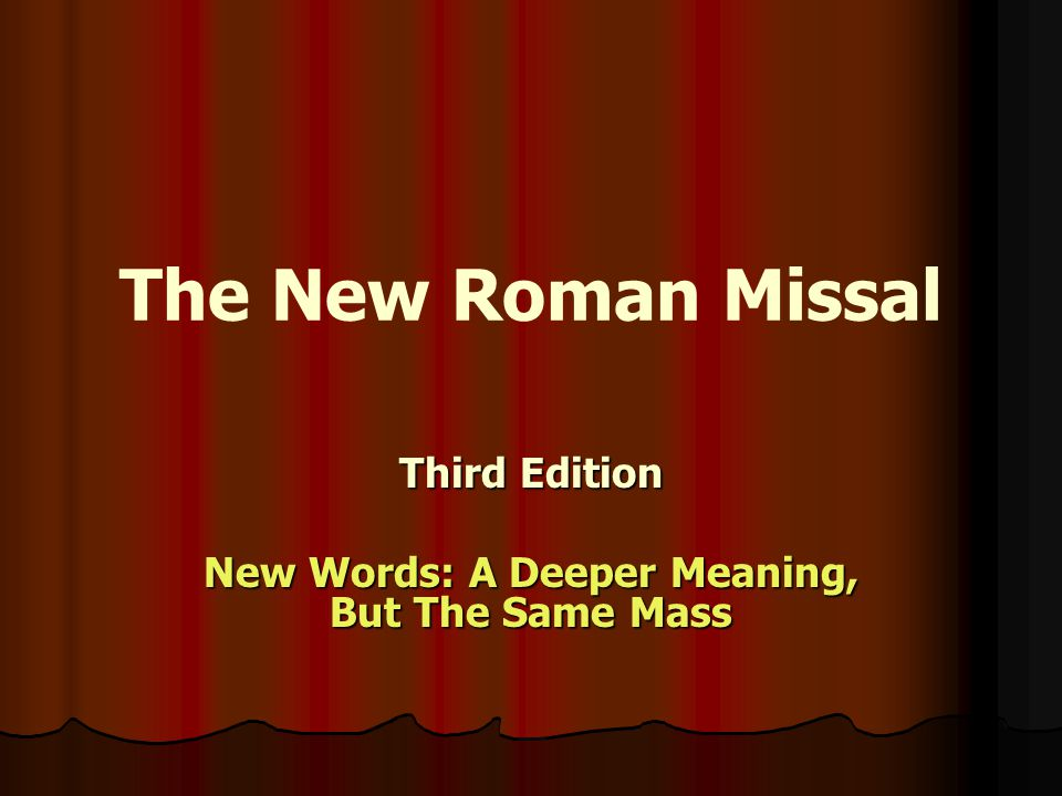 The New Roman Missal Third Edition New Words: A Deeper Meaning, But The Same Mass