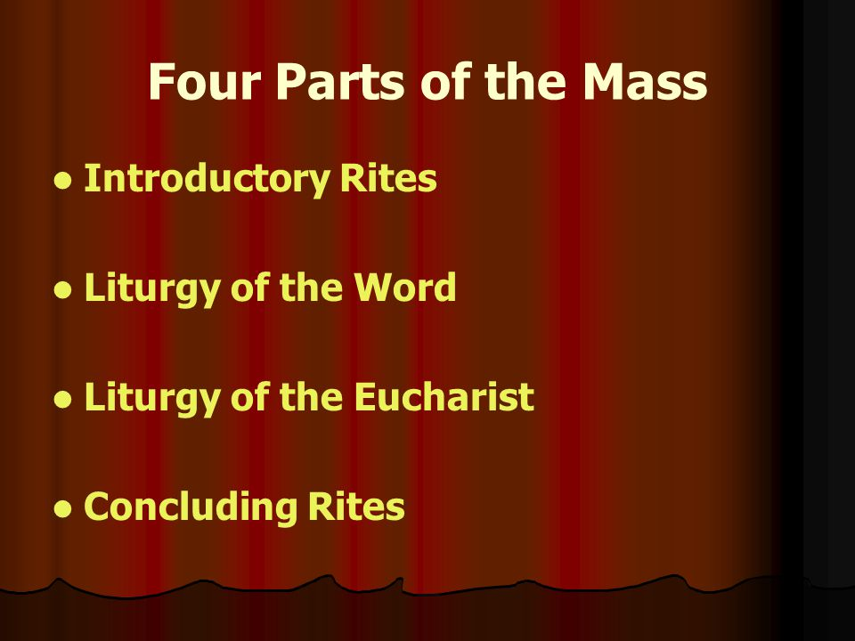 Four Parts of the Mass Introductory Rites Liturgy of the Word Liturgy of the Eucharist Concluding Rites
