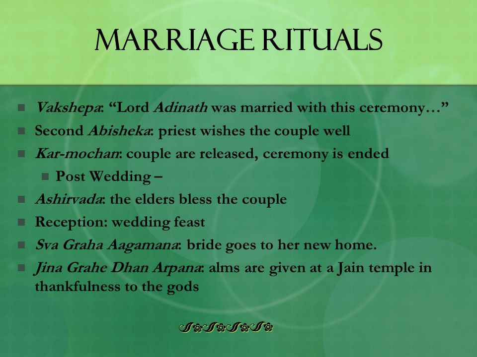 """Marriage Rituals Vakshepa: """"Lord Adinath was married with this ceremony…"""" Second Abisheka: priest wishes the couple well Kar-mochan: couple are releas"""