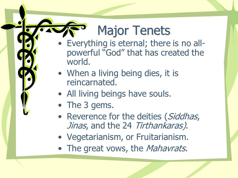 """Major Tenets Everything is eternal; there is no all- powerful """"God"""" that has created the world. When a living being dies, it is reincarnated. All livi"""