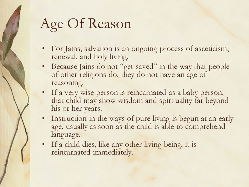 """Age Of Reason For Jains, salvation is an ongoing process of asceticism, renewal, and holy living. Because Jains do not """"get saved"""" in the way that peo"""