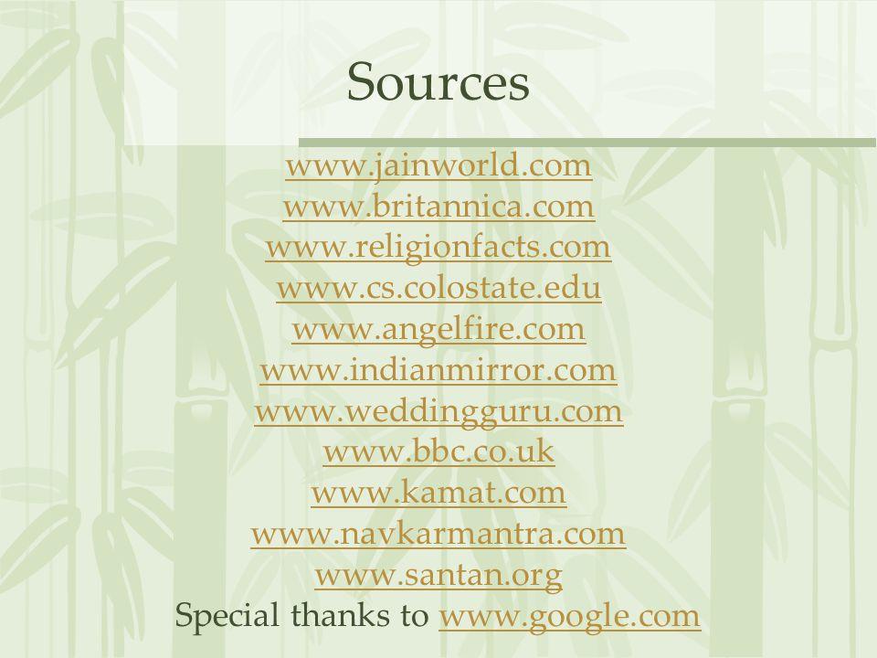 Sources www.jainworld.com www.britannica.com www.religionfacts.com www.cs.colostate.edu www.angelfire.com www.indianmirror.com www.weddingguru.com www