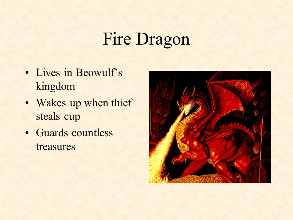 Fire Dragon Lives in Beowulf's kingdom Wakes up when thief steals cup Guards countless treasures