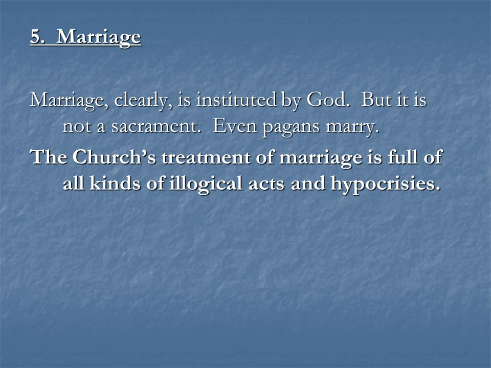 5. Marriage Marriage, clearly, is instituted by God.