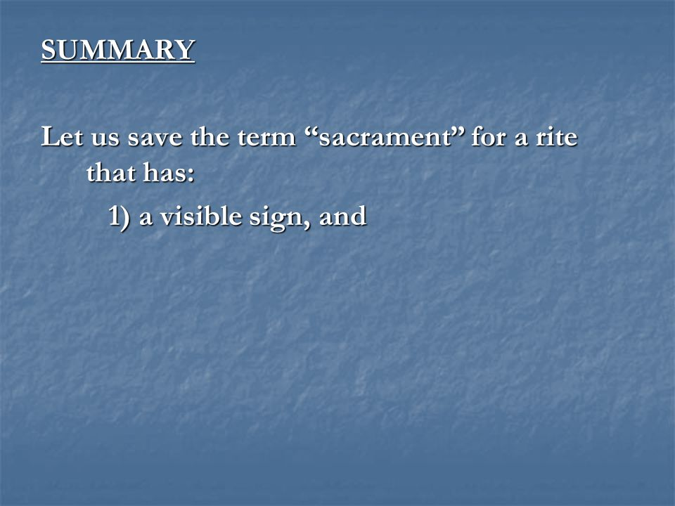 """SUMMARY Let us save the term """"sacrament"""" for a rite that has: 1) a visible sign, and"""
