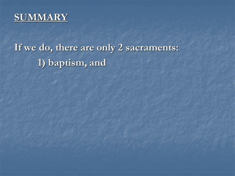 SUMMARY 1) baptism, and