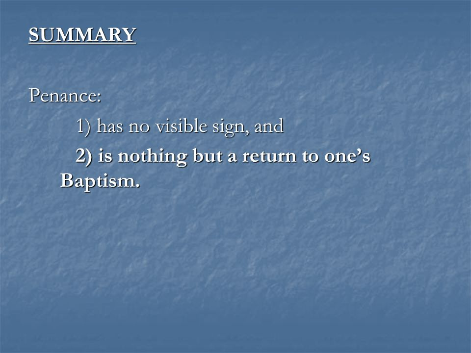 SUMMARYPenance: 2) is nothing but a return to one's Baptism.
