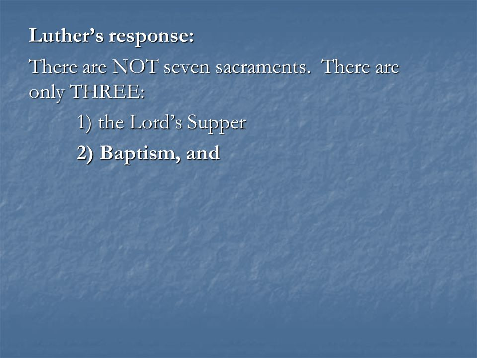 SUMMARY If we do, there are only 2 sacraments: 1) baptism, and 2) the Lord's Supper.