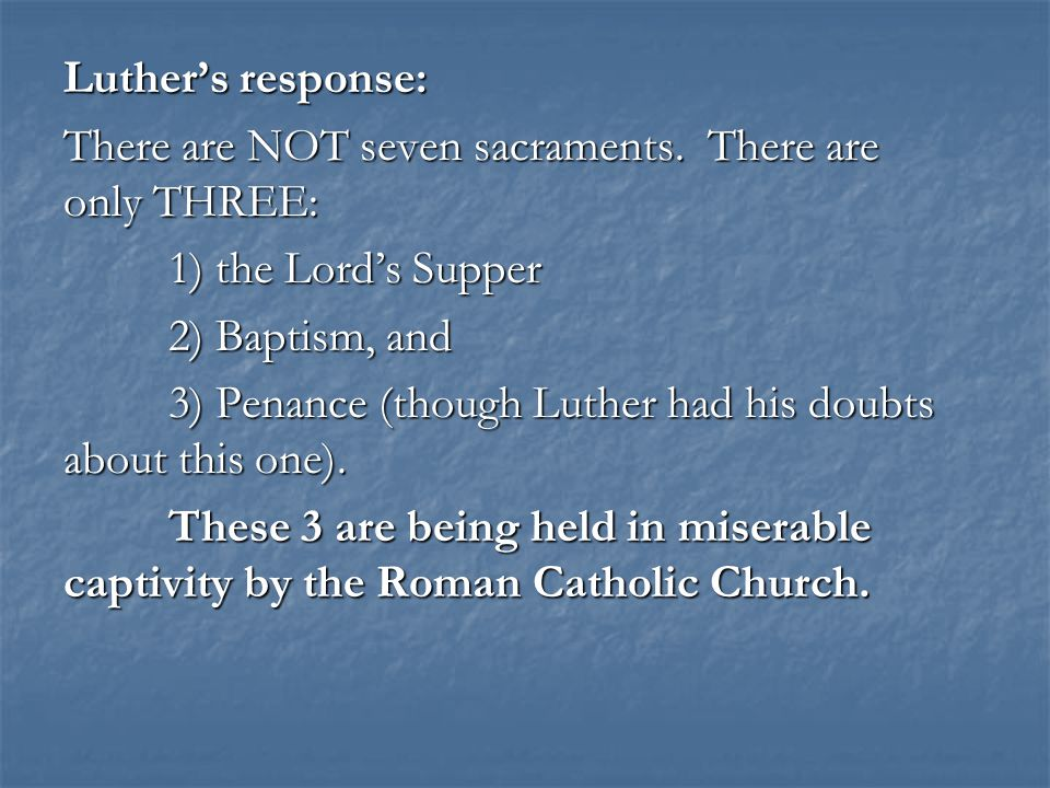 Luther's response: There are NOT seven sacraments.