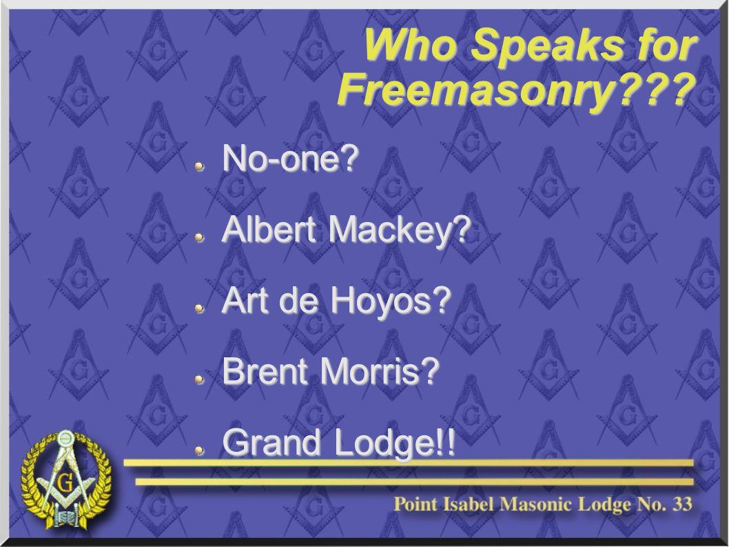 Who Speaks for Freemasonry No-one Albert Mackey Art de Hoyos Brent Morris Grand Lodge!!