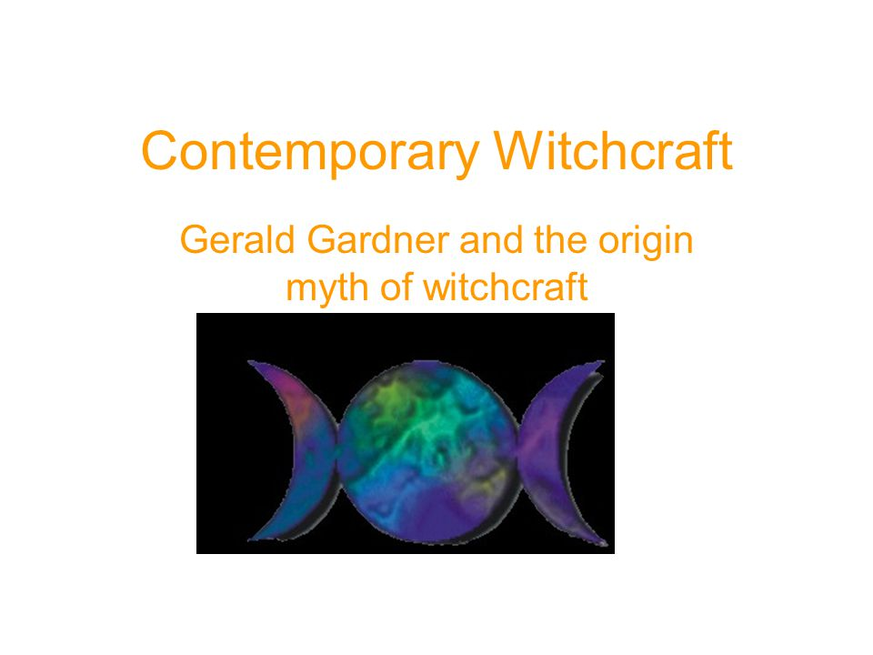 Contemporary Witchcraft Gerald Gardner and the origin myth of witchcraft