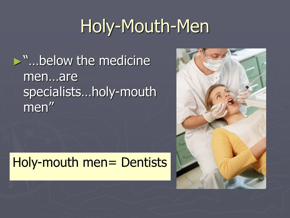 "Holy-Mouth-Men ► ""…below the medicine men…are specialists…holy-mouth men"" Holy-mouth men= Dentists"
