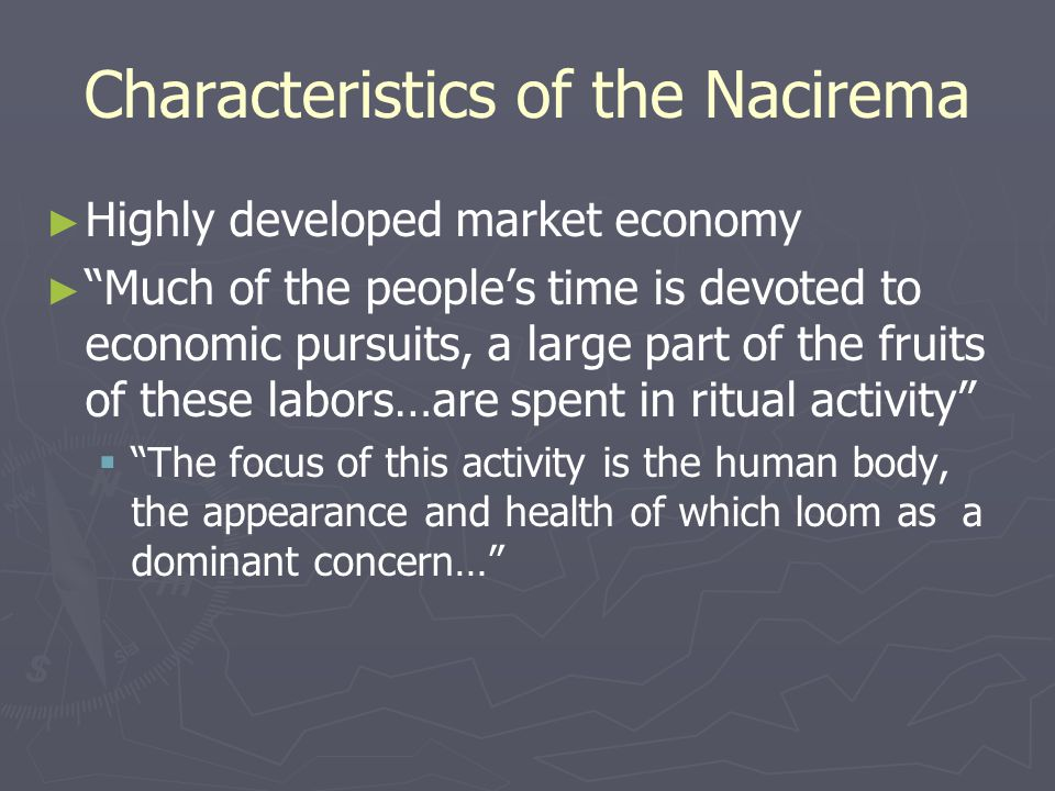"Characteristics of the Nacirema ► ► Highly developed market economy ► ► ""Much of the people's time is devoted to economic pursuits, a large part of th"
