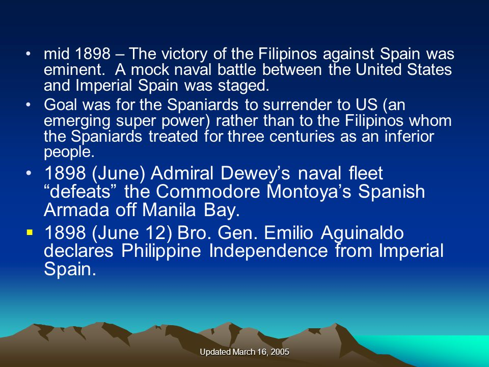 Updated March 16, 2005 mid 1898 – The victory of the Filipinos against Spain was eminent.