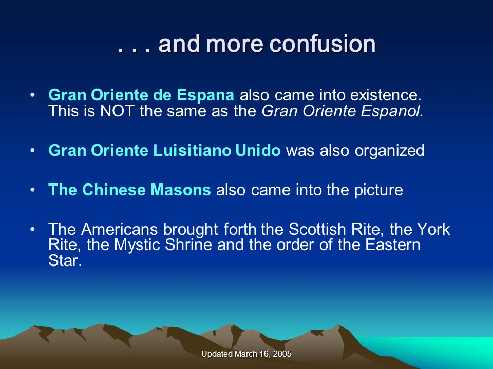 Updated March 16, 2005...and more confusion Gran Oriente de Espana also came into existence.