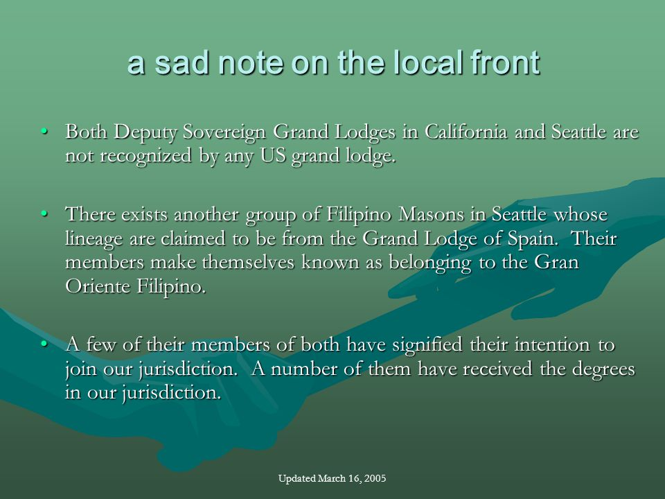 Updated March 16, 2005 a sad note on the local front Both Deputy Sovereign Grand Lodges in California and Seattle are not recognized by any US grand lodge.Both Deputy Sovereign Grand Lodges in California and Seattle are not recognized by any US grand lodge.