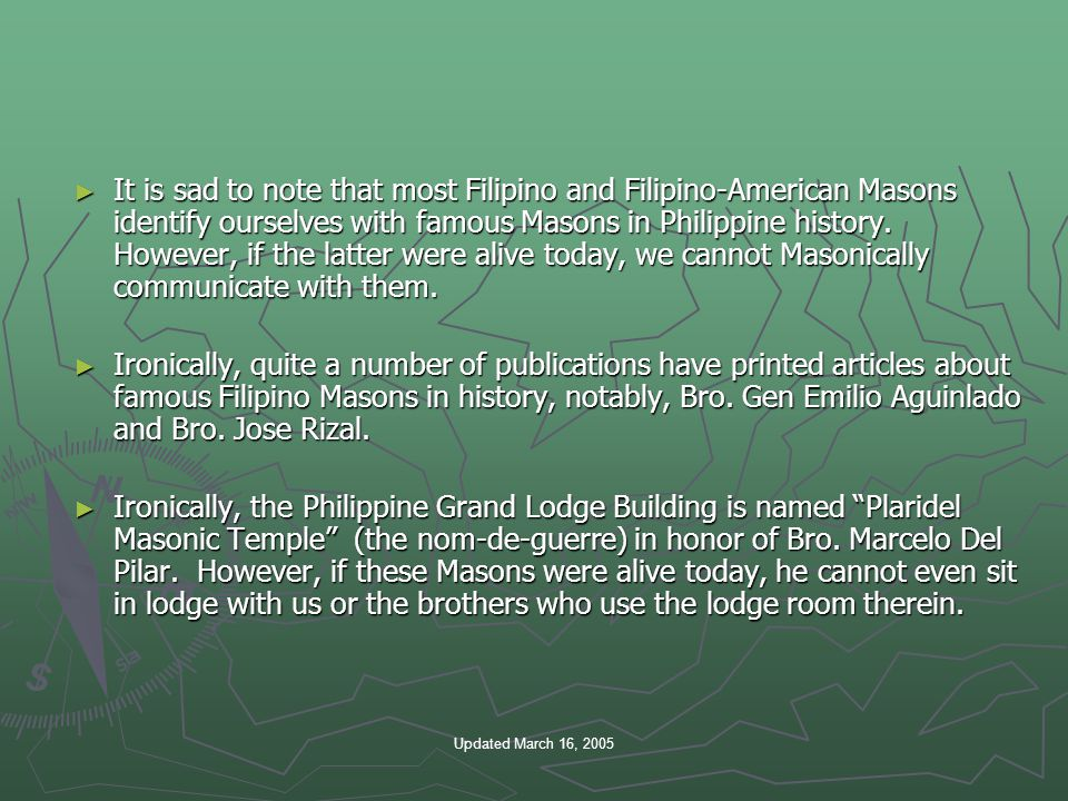 Updated March 16, 2005 ► It is sad to note that most Filipino and Filipino-American Masons identify ourselves with famous Masons in Philippine history.
