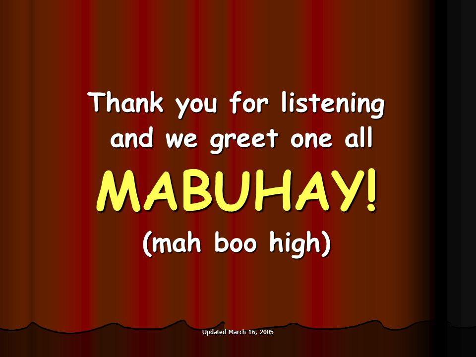 Updated March 16, 2005 Thank you for listening and we greet one all and we greet one allMABUHAY.