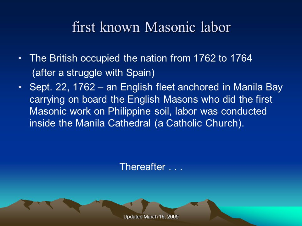 Updated March 16, 2005 first known Masonic labor The British occupied the nation from 1762 to 1764 (after a struggle with Spain) Sept.