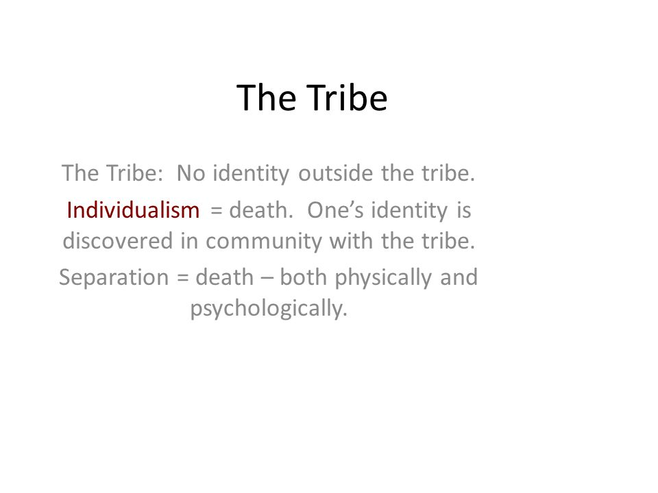 The Tribe The Tribe: No identity outside the tribe.