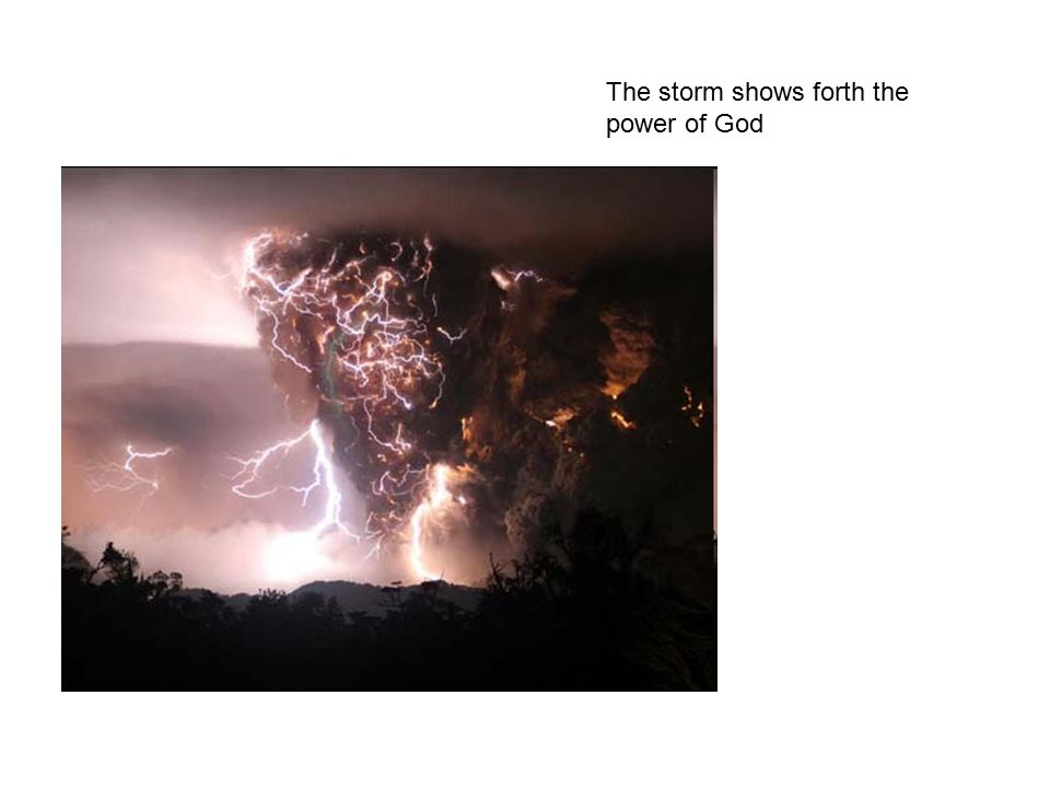 The storm shows forth the power of God