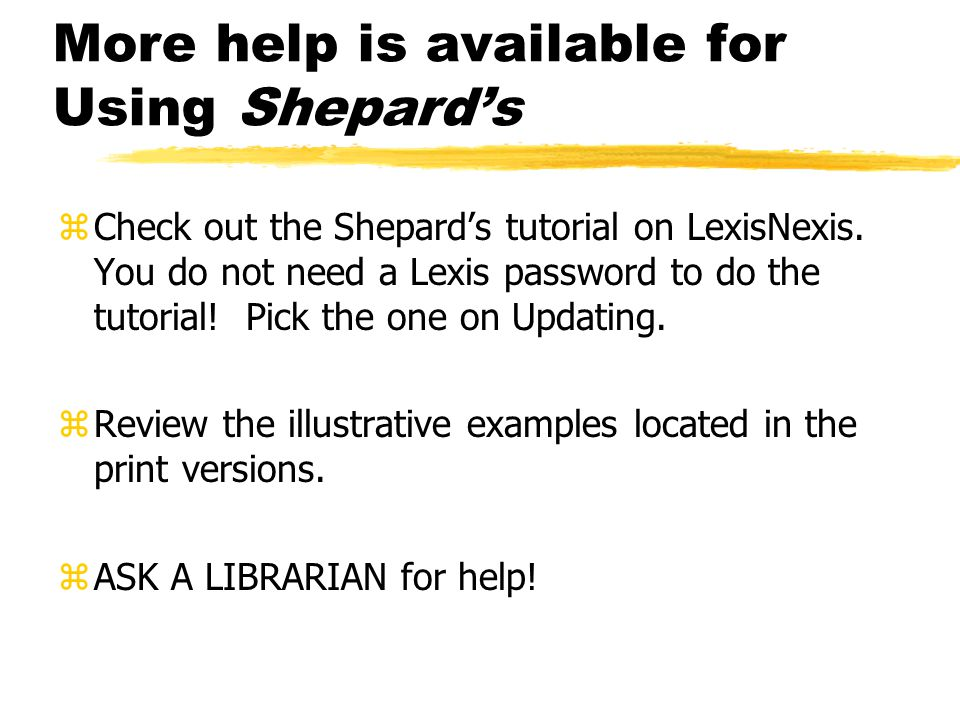 Shepard's for statutes... zRead the introductory material!.