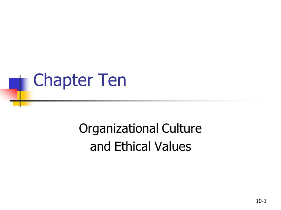 10-1 Chapter Ten Organizational Culture and Ethical Values