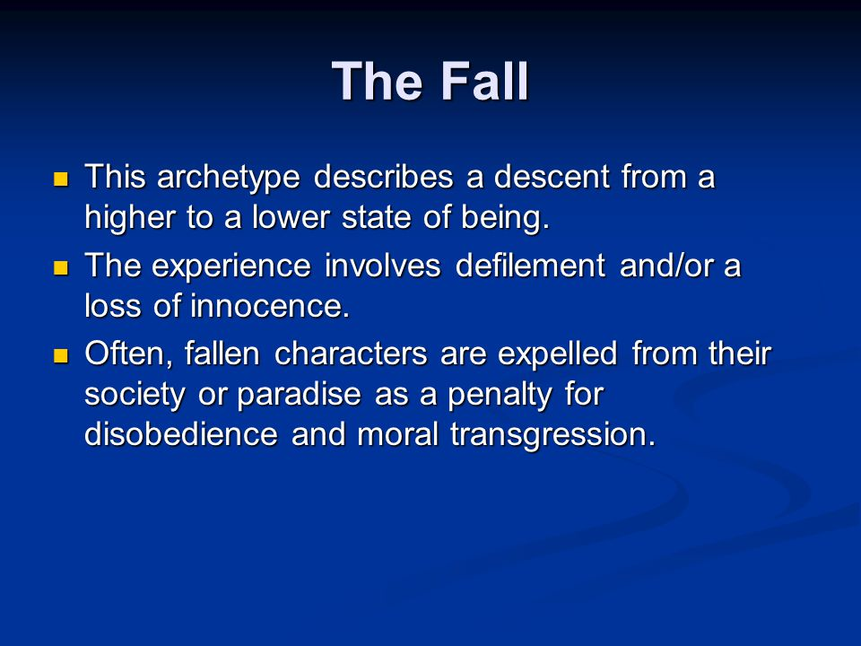 The Fall This archetype describes a descent from a higher to a lower state of being.