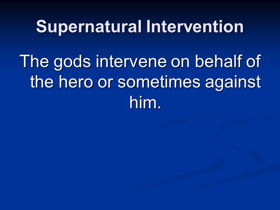 Supernatural Intervention The gods intervene on behalf of the hero or sometimes against him.