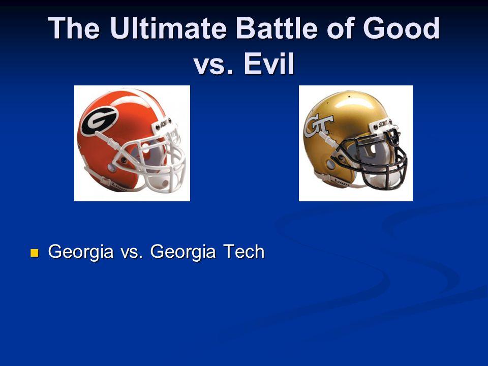 The Ultimate Battle of Good vs. Evil Georgia vs. Georgia Tech