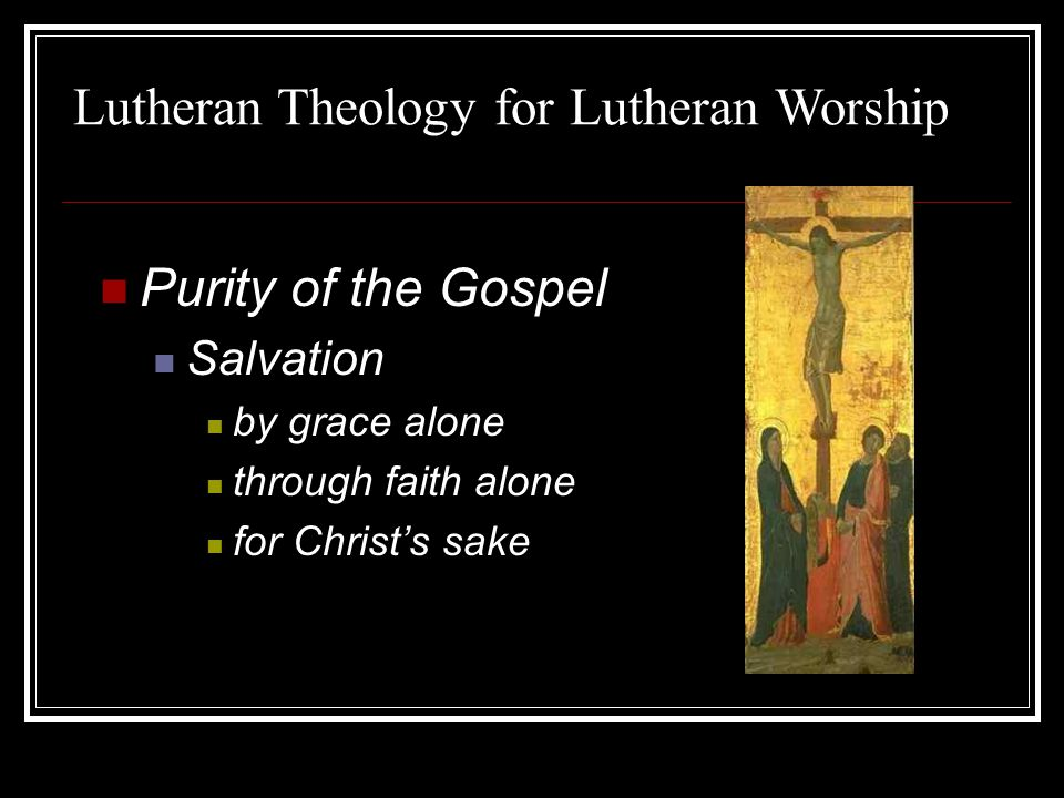 Purity of the Gospel Salvation by grace alone through faith alone for Christ's sake Lutheran Theology for Lutheran Worship