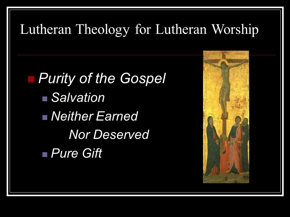 Purity of the Gospel Salvation Neither Earned Nor Deserved Pure Gift Lutheran Theology for Lutheran Worship