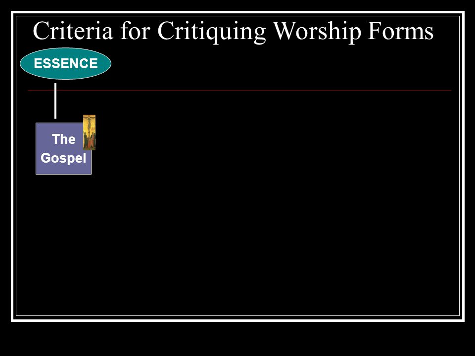 ESSENCE The Gospel Criteria for Critiquing Worship Forms