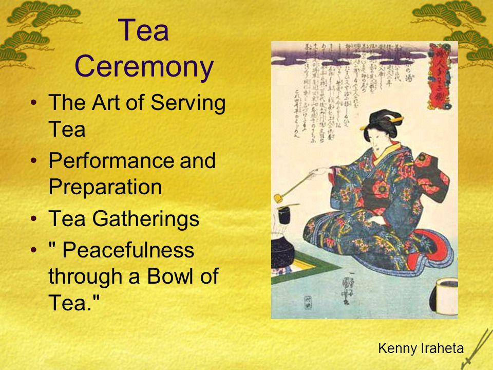 Tea Ceremony The Art of Serving Tea Performance and Preparation Tea Gatherings Peacefulness through a Bowl of Tea. Kenny Iraheta
