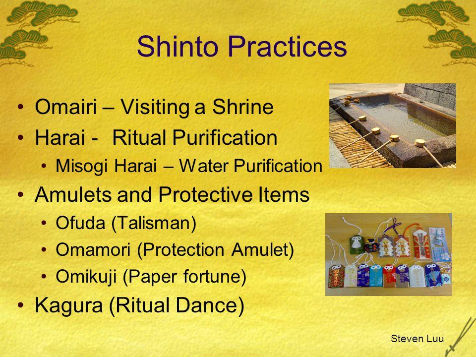 Shinto Practices Omairi – Visiting a Shrine Harai - Ritual Purification Misogi Harai – Water Purification Amulets and Protective Items Ofuda (Talisman) Omamori (Protection Amulet) Omikuji (Paper fortune) Kagura (Ritual Dance) Steven Luu