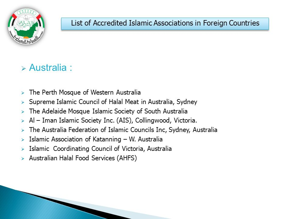  Australia :  The Perth Mosque of Western Australia  Supreme Islamic Council of Halal Meat in Australia, Sydney  The Adelaide Mosque Islamic Socie