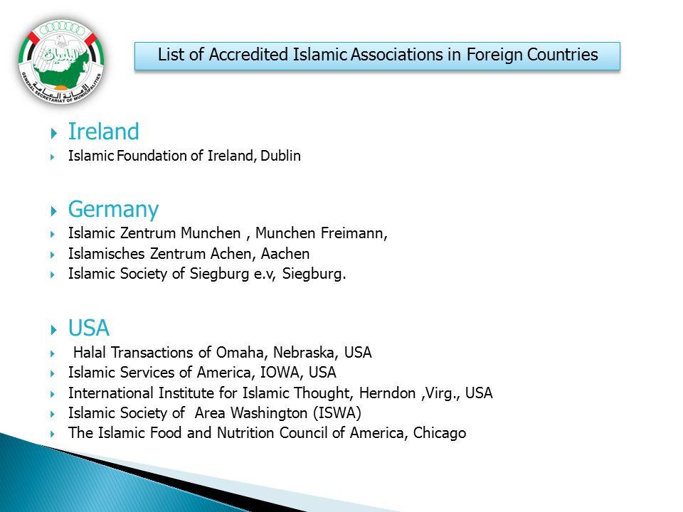  I reland  Islamic Foundation of Ireland, Dublin  Germany  Islamic Zentrum Munchen, Munchen Freimann,  Islamisches Zentrum Achen, Aachen  Islami