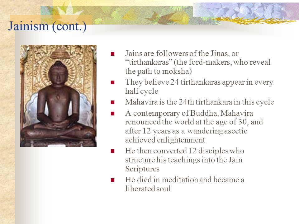 """There are about 4 million Jains today, most of them """"lay people"""" Historians consider Jainism to have been founded by Mahavira (599-527 BCE) as a react"""