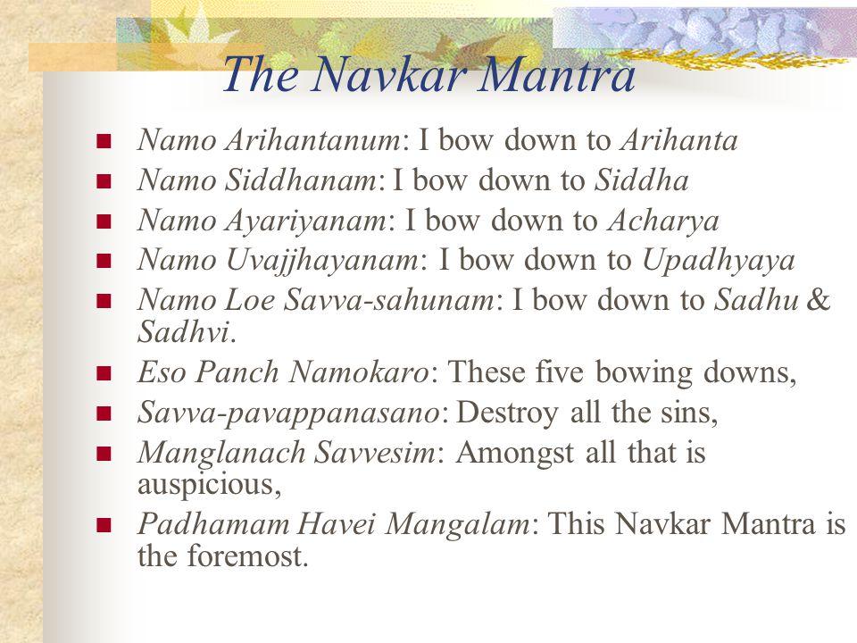 Meditations & Mantras Meditation (samayika) is an integral part of Jainism. During meditation and worship, Jains often recite mantras or prayers. The