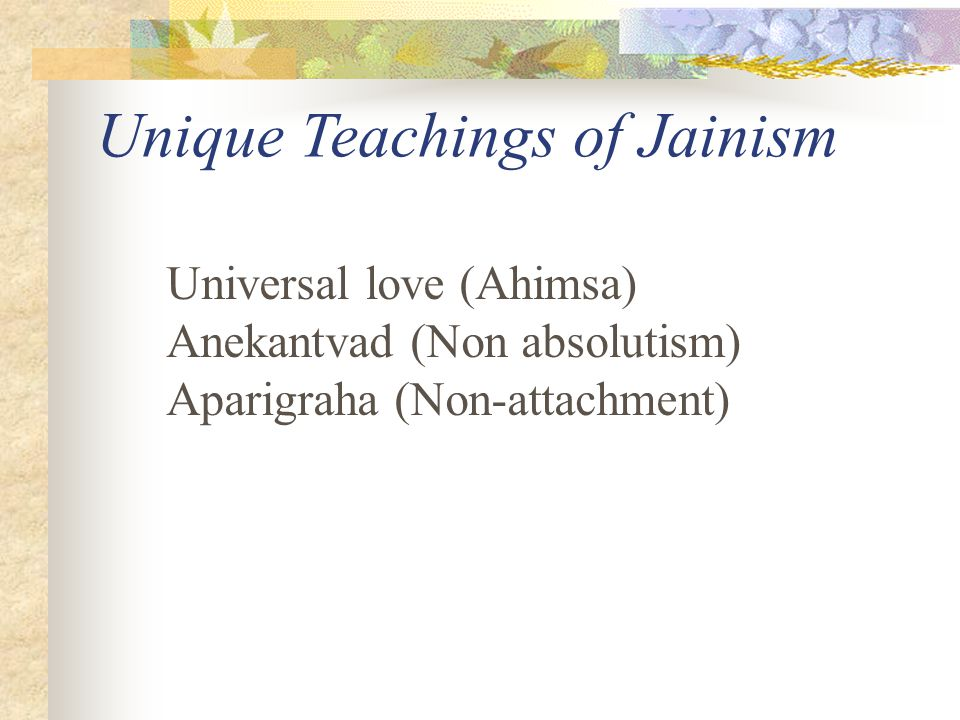 Unique Teachings of Jainism Proper knowledge of universal substances and fundamental Tattvas are essential for rational perception, knowledge and cond