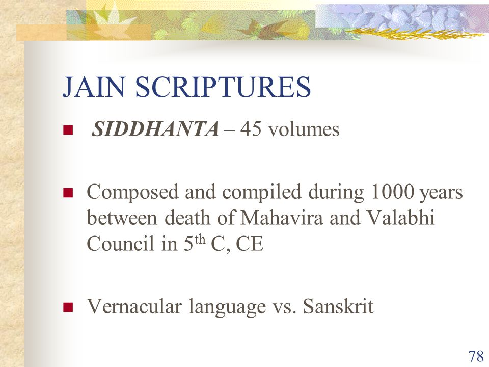 Literature Agamas based on Mahavira teachings. orally compiled by his disciples into various Sutras (texts) orally passed on from teachers (acaryas or