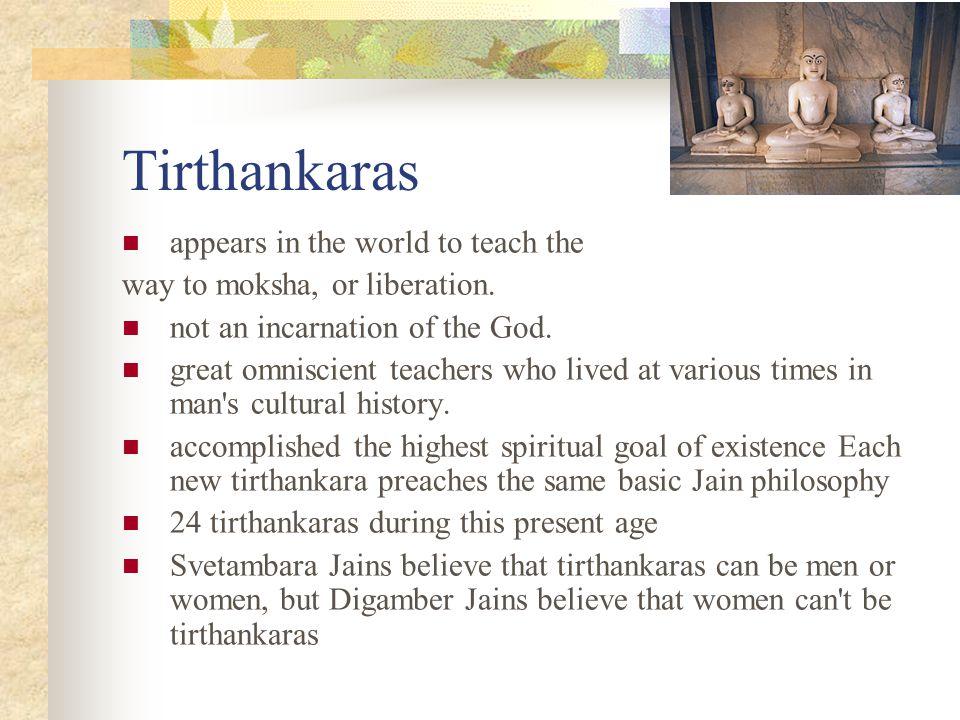 Tirthankaras appears in the world to teach the way to moksha, or liberation.