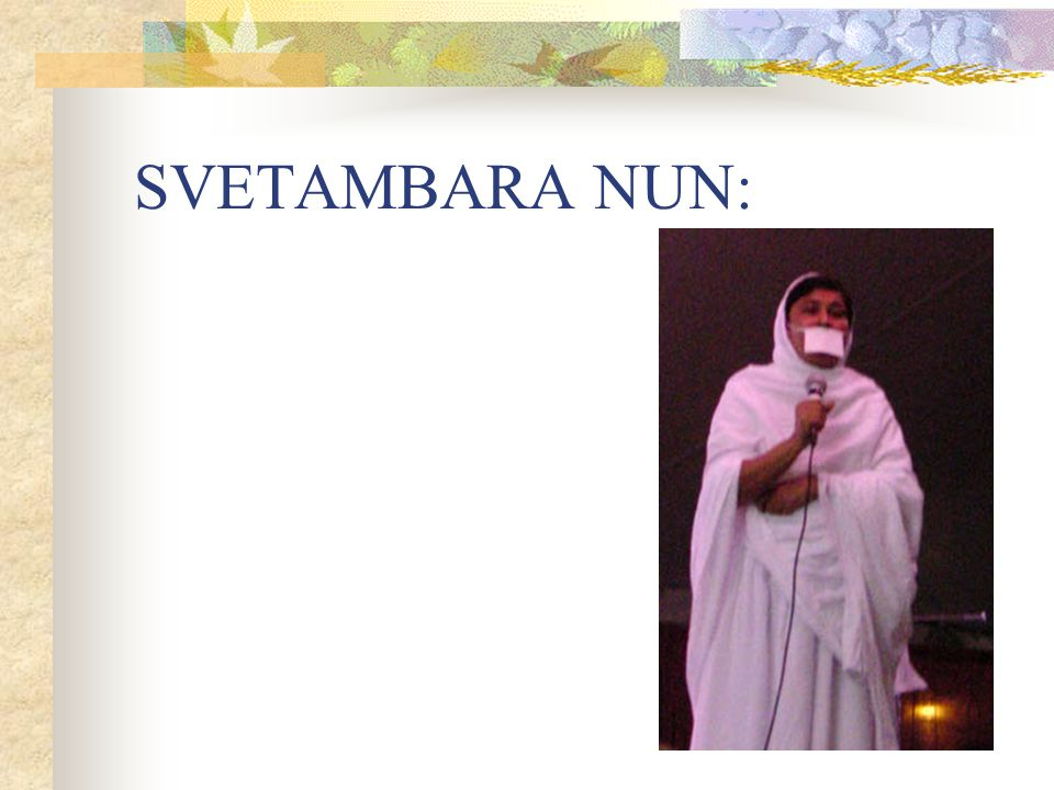 93 OTHER DIFFERENCES: Position of women: Svetambaras: women capable of becoming Tirthankaras (19 th Tirthankara, Malli, was a woman) Women orders Diga