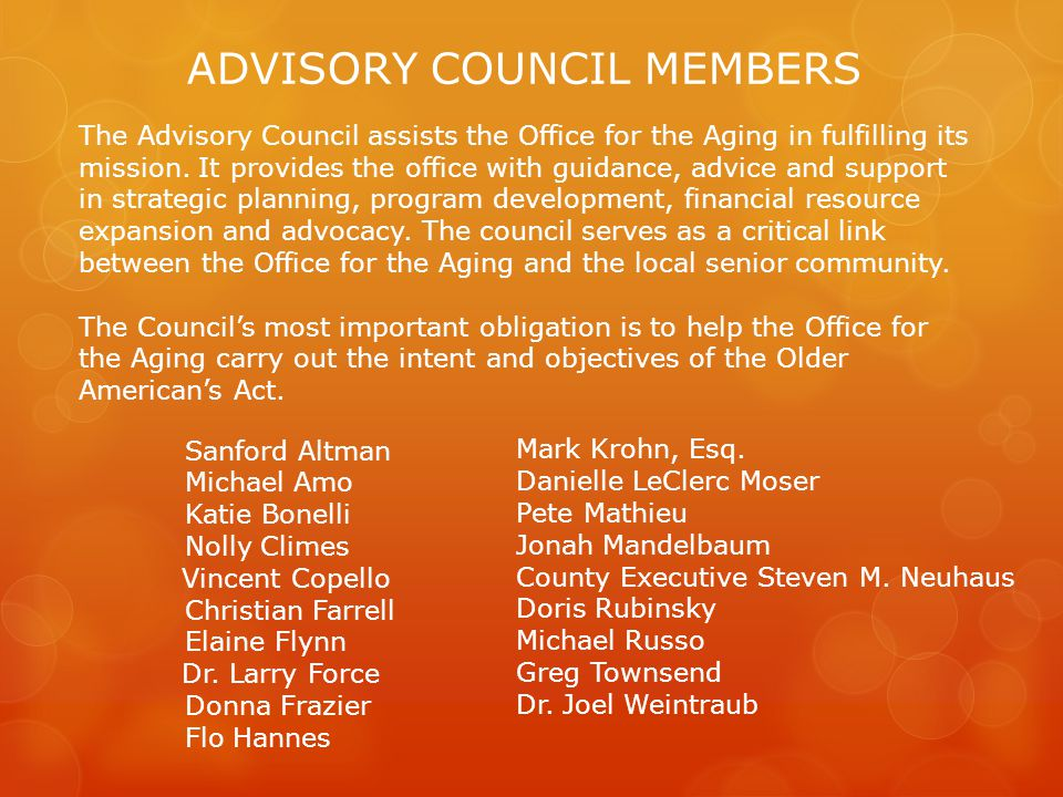 ADVISORY COUNCIL MEMBERS The Advisory Council assists the Office for the Aging in fulfilling its mission.