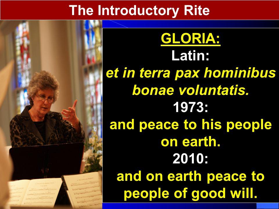 The Introductory Rite GLORIA: Latin: et in terra pax hominibus bonae voluntatis.