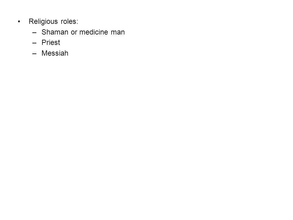 Religious roles: –Shaman or medicine man –Priest –Messiah