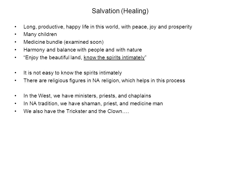Salvation (Healing) Long, productive, happy life in this world, with peace, joy and prosperity Many children Medicine bundle (examined soon) Harmony a